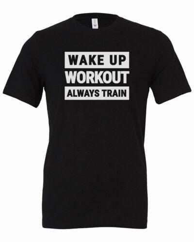 Wake Up Workout Always Train Men's Shirt