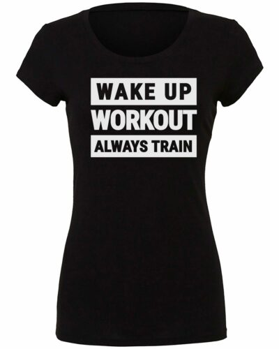 Wake Up, Workout, Always Train Women's Shirt