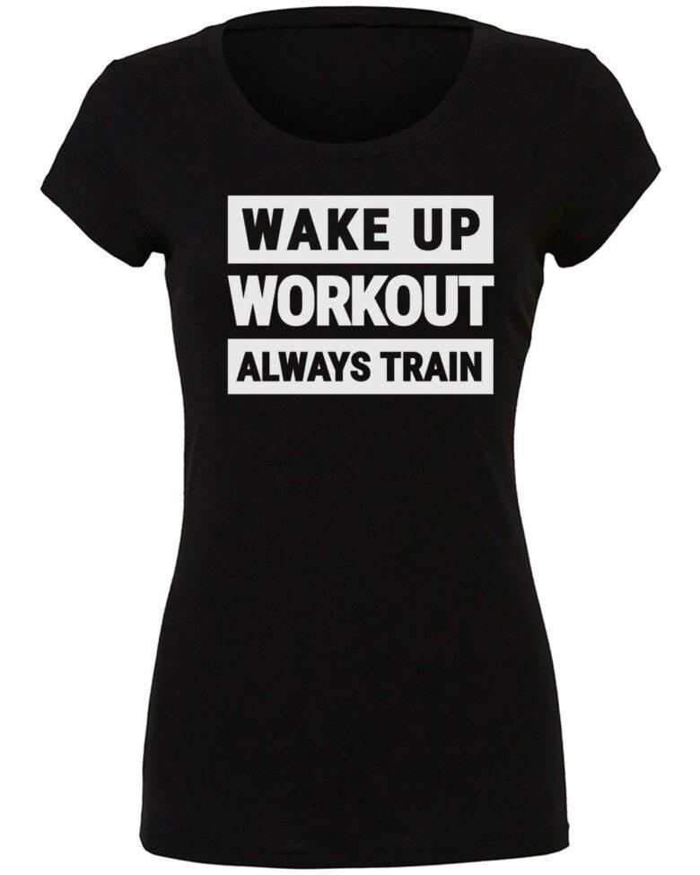 Wake Up, Workout, Always Train Women's Shirt