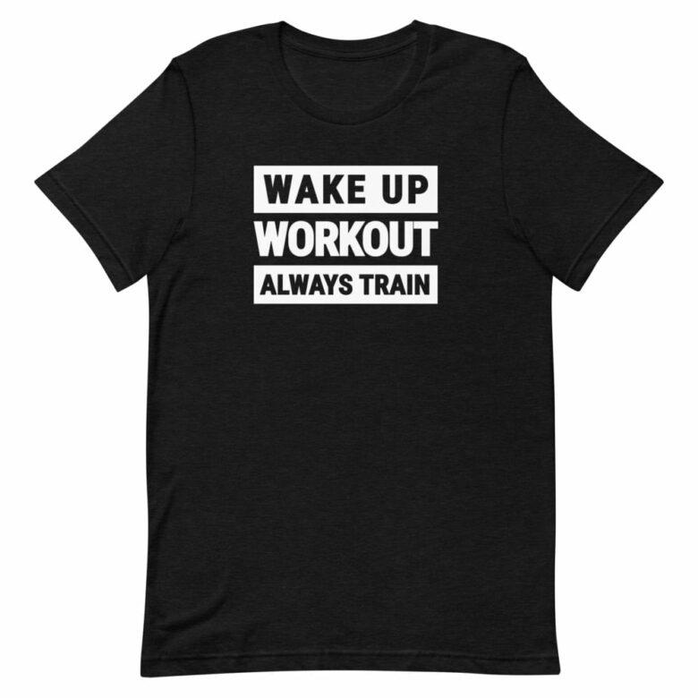 Wake Up, Workout, Always Train Men's Shirt 1