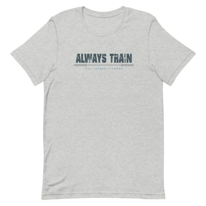 Always Train T-Shirt 1